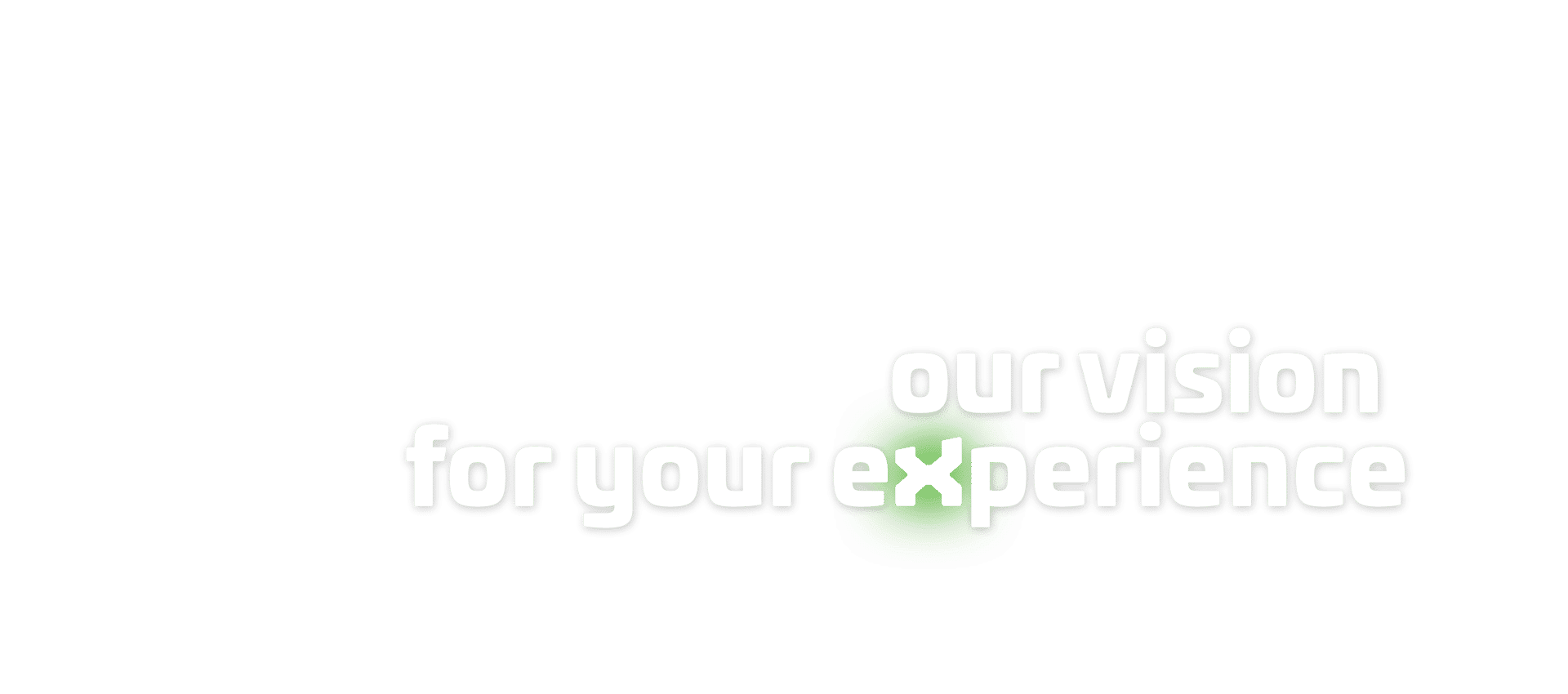 our vision for your eXperience